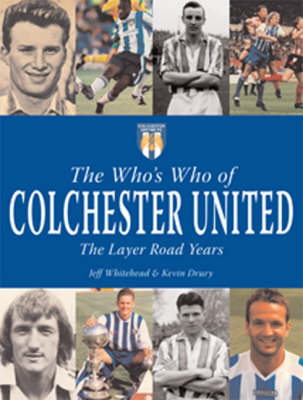 The Who's Who of Colchester United: The Layer Road Years