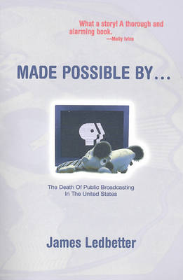 Made Possible by...: Death of Public Broadcasting in the United States