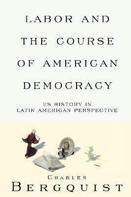 Labor and the Course of American Democracy: US History in Latin American Perspective