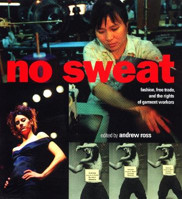 No Sweat: Fashion, Free Trade and the Rights of Garment Workers