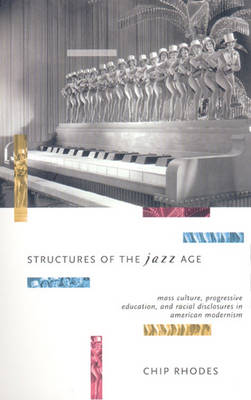 Structures of the Jazz Age: Mass Culture, Progressive Education, and Racial Discourse in American Modernism