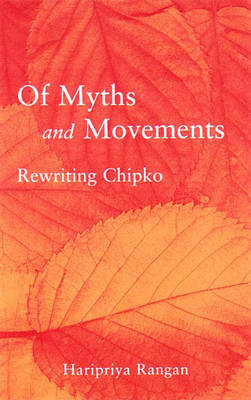 Of Myths and Movements: Rewriting Chipko Inot Himalayan History