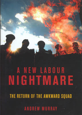 A New Labour Nightmare: The Return of the Awkward Squad