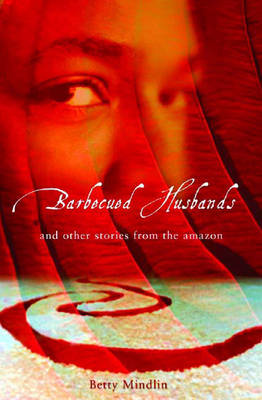 Barbecued Husbands: And Other Stories from the Amazon