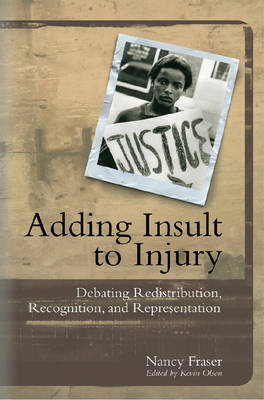 Adding Insult to Injury: Social Justice and the Politics of Recognition