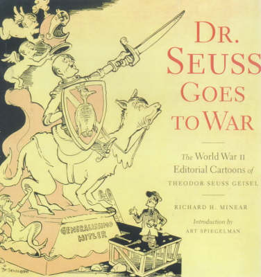 Dr.Seuss Goes to War: The World War II Editorial Cartoons of Theodor Seuss Geisel