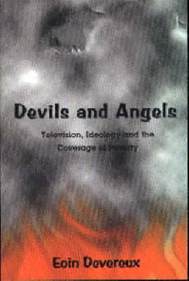 Devils and Angels: Television, Ideology and the Coverage of Poverty