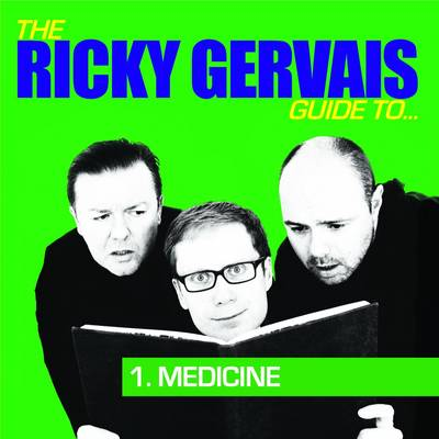 The Ricky Gervais Podcast Guide to Medicine