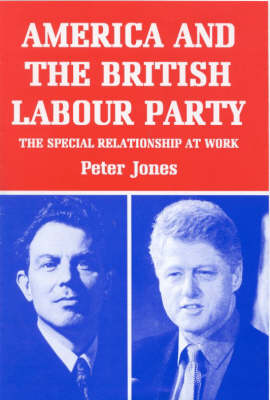 America and the British Labour Party: The Special Relationship at Work