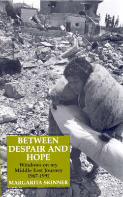 Between Despair and Hope: Windows on My Middle East Journey, 1967-92
