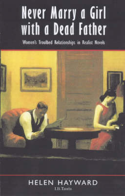 Never Marry a Girl with a Dead Father: Women's Troubled Relationships in Realist Novels