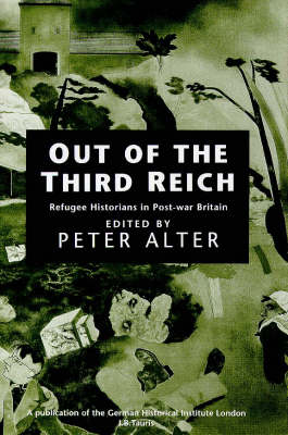 Out of the Third Reich: Refugee Historians in Post-war Britain