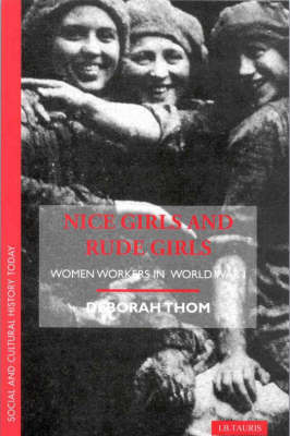 Nice Girls and Rude Girls: Women Workers in World War 1