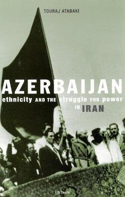 Azerbaijan: Ethnicity and Autonomy in 20th Century Iran After the Second World War