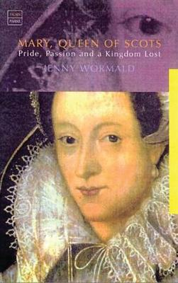 Mary, Queen of Scots: Politics, Passion and a Kingdom Lost