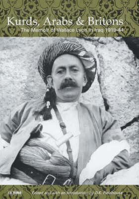 Kurds, Arabs and Britons: The Memoir of Col.W.A.Lyon in Kurdistan, 1918-1945