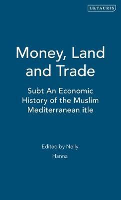 Money, Land and Trade: An Economic History of the Muslim Mediterranean