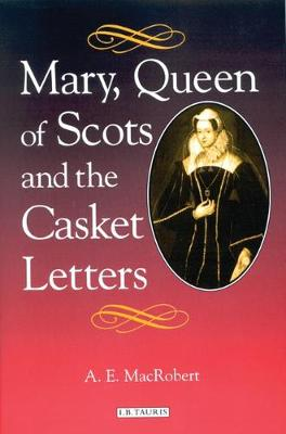 Mary Queen of Scots and the Casket Letters