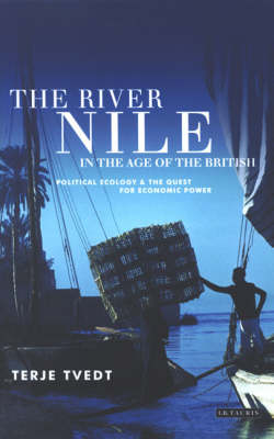 The River Nile in the Age of the British: Political Ecology and the Quest for Economic Power