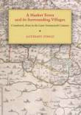 Cranbrook, Kent in the Later Seventeenth Century: A Market Town and its Surrounding Villages