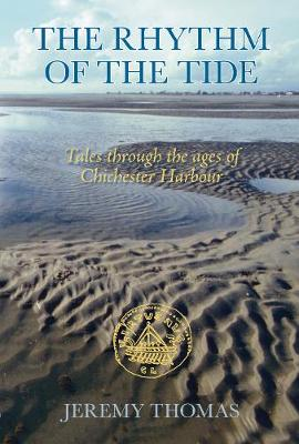 The Rhythm of the Tide: Tales through the Ages of Chichester Harbour