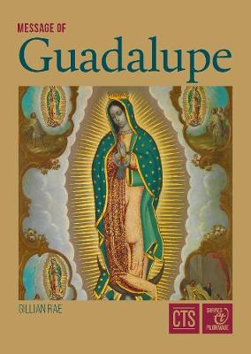 Message of Guadalupe: Our Lady of Guadalupe, Queen of Mexico, Mother of the Americans and Protectress of the Unborn Child