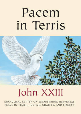 Pacem in Terris: Encyclical Letter on Establishing Universal Peace in Truth, Justice, Charity, and Liberty