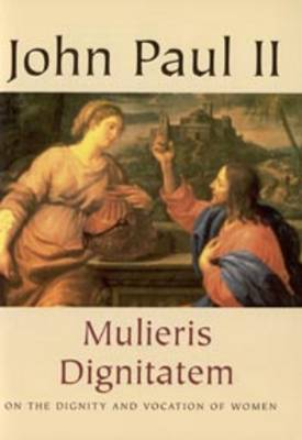 Mulieris Dignitatem: On Dignity and Vocation of Women