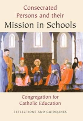 Consecrated Persons and Their Mission in Schools: Reflections and Guidelines