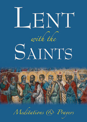 Lent with the Saints: Meditations and Prayers