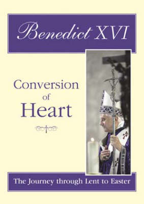 Conversion of Heart: The Journey Through Lent to Easter