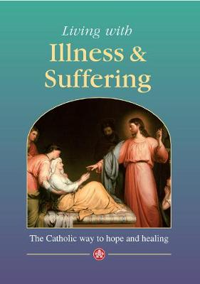 Living with Illness and Suffering: The Catholic way to hope and healing
