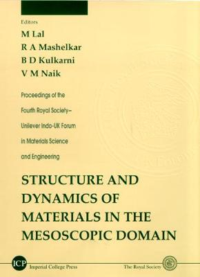 Structure And Dynamics Of Materials In The Mesoscopic Domain - Proceedings Of The Fourth Royal Society-unilever Indo-uk Forum In Materials Science And Engineering