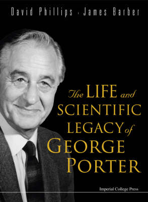 Life And Scientific Legacy Of George Porter, The