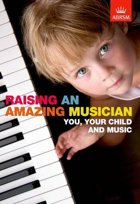 Raising an Amazing Musician: You, your child and music