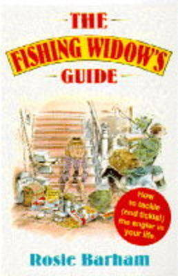 The Fishing Widow's Guide: How to Tackle (and Tickle) the Angler in Your Life
