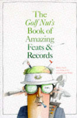 The Golf Nut's Book of Amazing Feats and Records