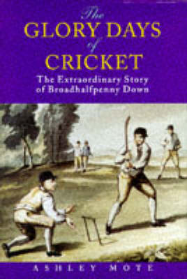 The Glory Days of Cricket: Biography of Broadhalfpenny Down