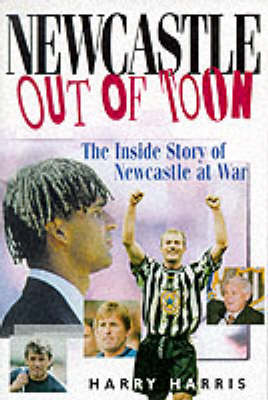 Newcastle Out of Toon: The Inside Story of Newcastle at War