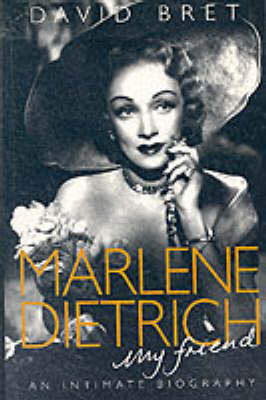 Marlene Dietrich, My Friend: An Intimate Biography of the Real Dietrich