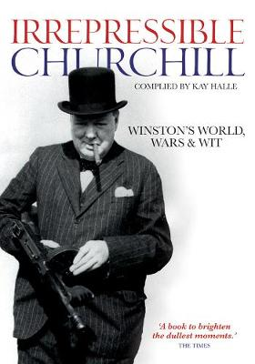 The Irrepressible Churchill: Through His Own Words and the Eyes of His Contemporaries
