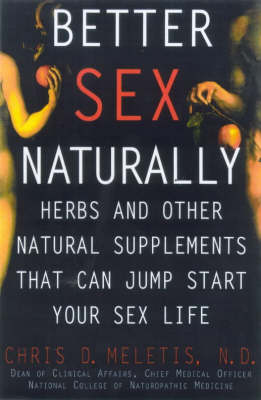 Better Sex Naturally: Herbs and Other Natural Supplements That Can Jump Start Your Sex Life