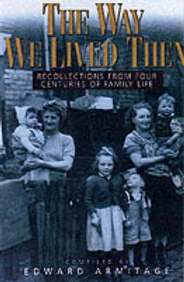 The Way We Lived Then: Recollections from Four Centuries of British Life