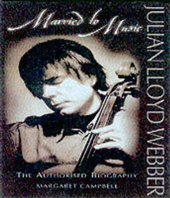 Julian Lloyd Webber: Married to Music - The Authorised Biography