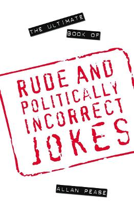 The Ultimate Book of Rude and Politically Incorrect Jokes