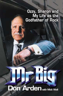 Mr. Big: Ozzy, Sharon and My Life as the Godfather of Rock