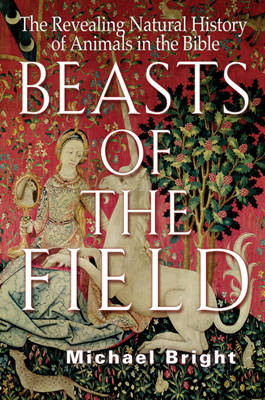 Beasts of the Field: The Revealing Natural History of Animals of the Bible