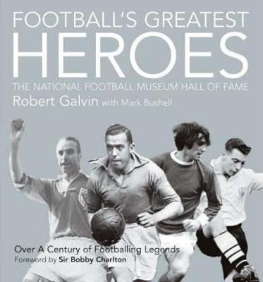 Football's Greatest Heroes: The National Football Museum's Hall of Fame
