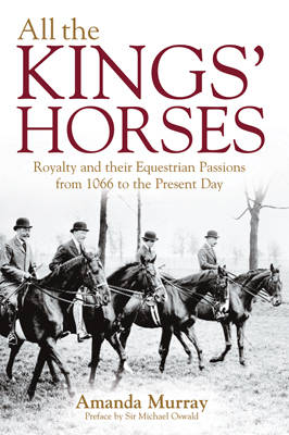All the King's Horses: A Celebration of Royal Horses from 1066 to the Present Day