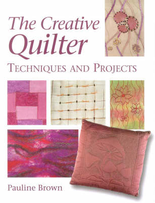 The Creative Quilter: Techniques and Projects